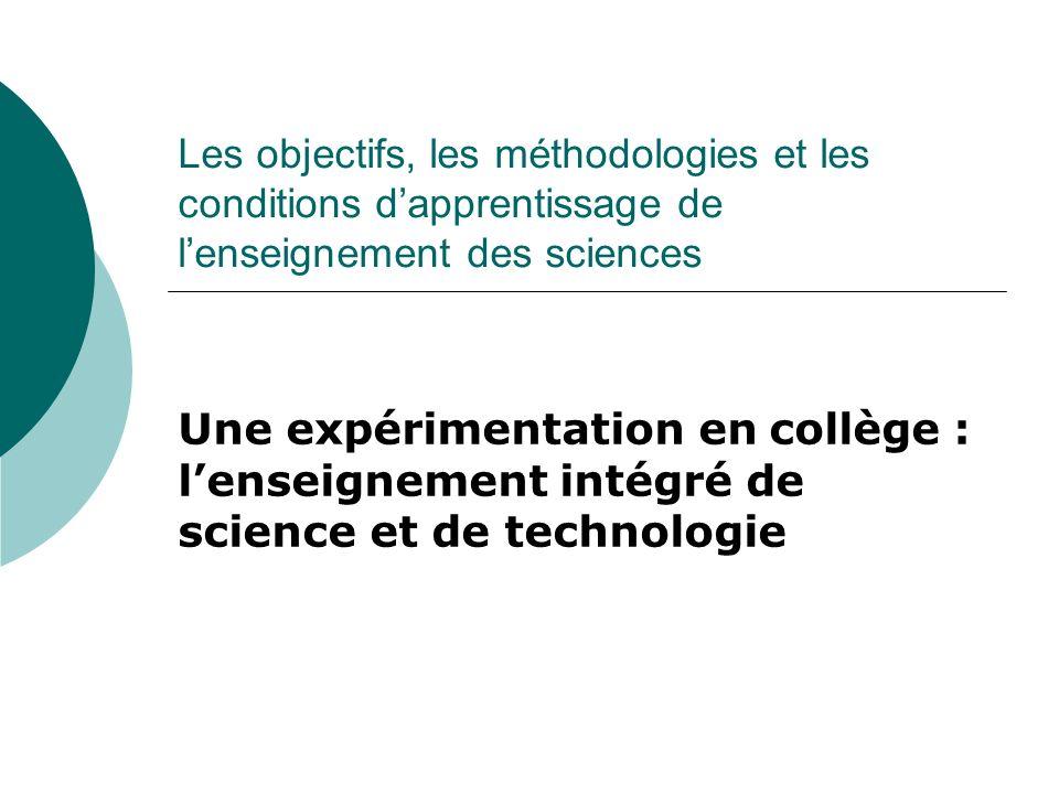 Les objectifs, les méthodologies et les conditions dapprentissage de lenseignement des sciences Une expérimentation en collège : lenseignement intégré