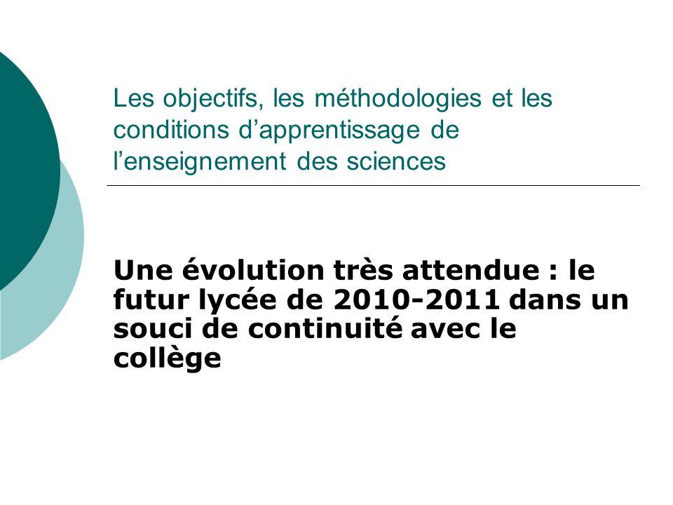 Les objectifs, les méthodologies et les conditions dapprentissage de lenseignement des sciences Une évolution très attendue : le futur lycée de 2010-2