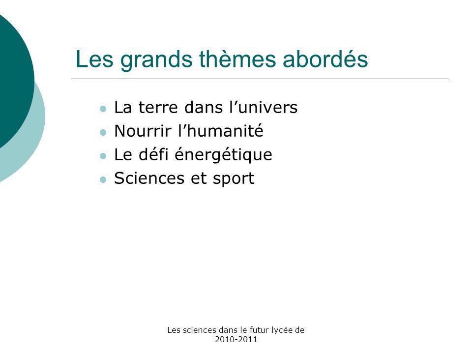 Les sciences dans le futur lycée de 2010-2011 Les grands thèmes abordés La terre dans lunivers Nourrir lhumanité Le défi énergétique Sciences et sport