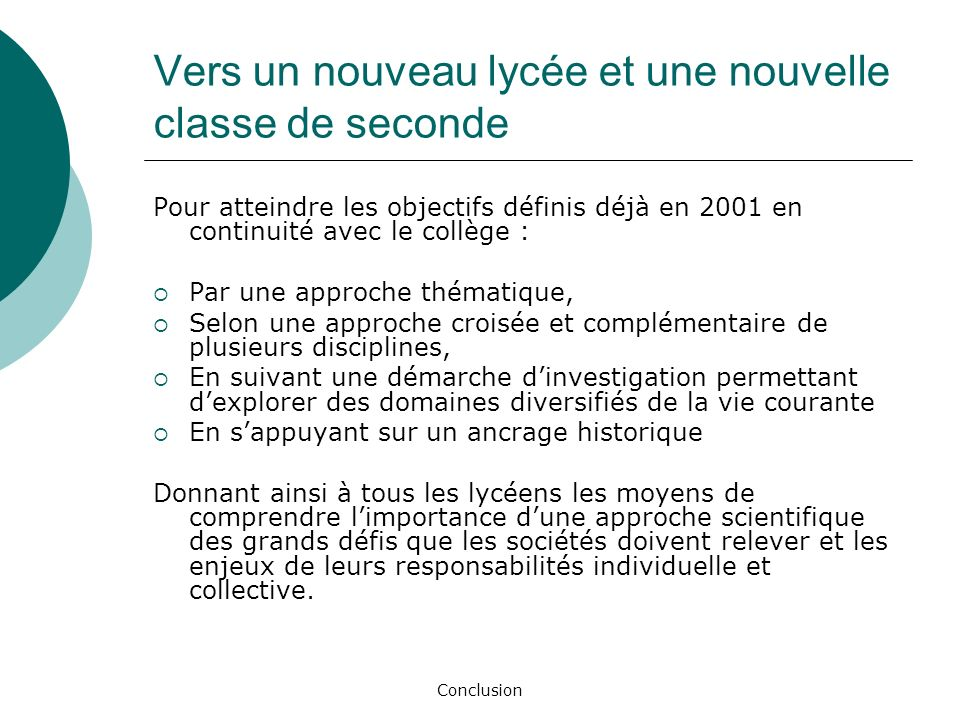 Conclusion Vers un nouveau lycée et une nouvelle classe de seconde Pour atteindre les objectifs définis déjà en 2001 en continuité avec le collège : P