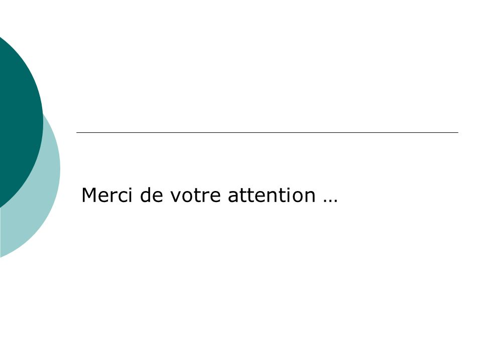 Merci de votre attention …