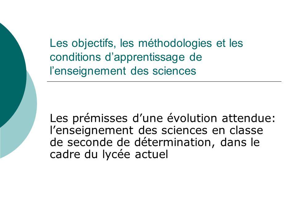 Les objectifs, les méthodologies et les conditions dapprentissage de lenseignement des sciences Les prémisses dune évolution attendue: lenseignement d