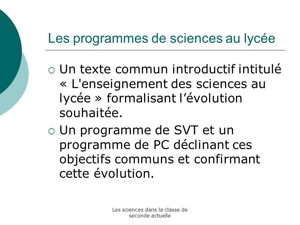 Les sciences dans la classe de seconde actuelle Les programmes de sciences au lycée Un texte commun introductif intitulé « L'enseignement des sciences