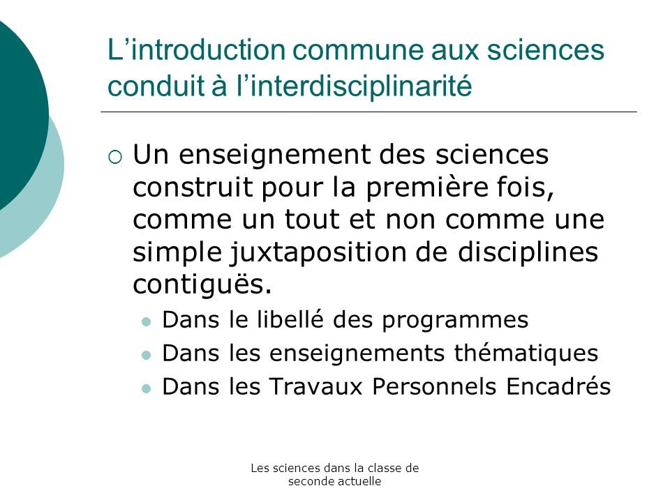 Les sciences dans la classe de seconde actuelle Lintroduction commune aux sciences conduit à linterdisciplinarité Un enseignement des sciences constru