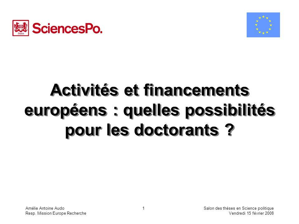 Amélie Antoine Audo Resp. Mission Europe Recherche Salon des thèses en Science politique Vendredi 15 février 2008 1 Activités et financements européen