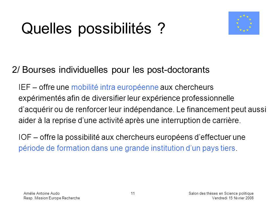Amélie Antoine Audo Resp. Mission Europe Recherche Salon des thèses en Science politique Vendredi 15 février 2008 11 Quelles possibilités ? 2/ Bourses