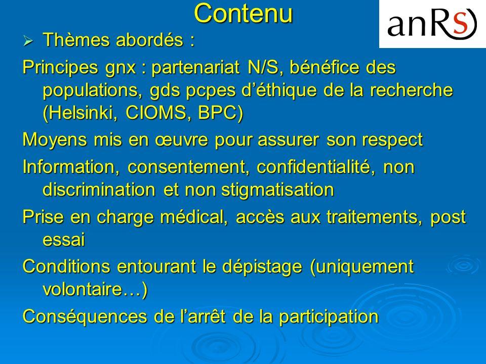 Contenu Thèmes abordés : Thèmes abordés : Principes gnx : partenariat N/S, bénéfice des populations, gds pcpes déthique de la recherche (Helsinki, CIO