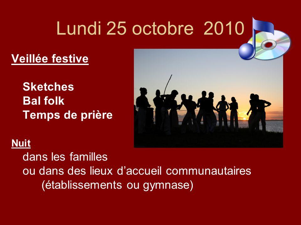 Lundi 25 octobre 2010 Veillée festive Sketches Bal folk Temps de prière Nuit dans les familles ou dans des lieux daccueil communautaires (établissements ou gymnase)