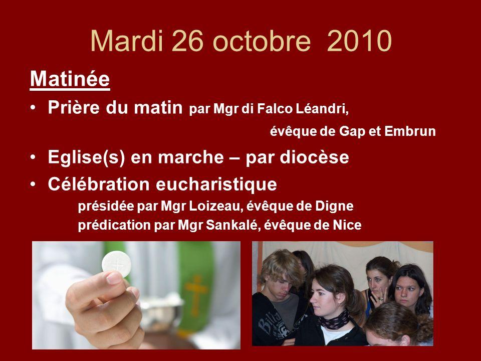 Mardi 26 octobre 2010 Matinée Prière du matin par Mgr di Falco Léandri, évêque de Gap et Embrun Eglise(s) en marche – par diocèse Célébration eucharistique présidée par Mgr Loizeau, évêque de Digne prédication par Mgr Sankalé, évêque de Nice