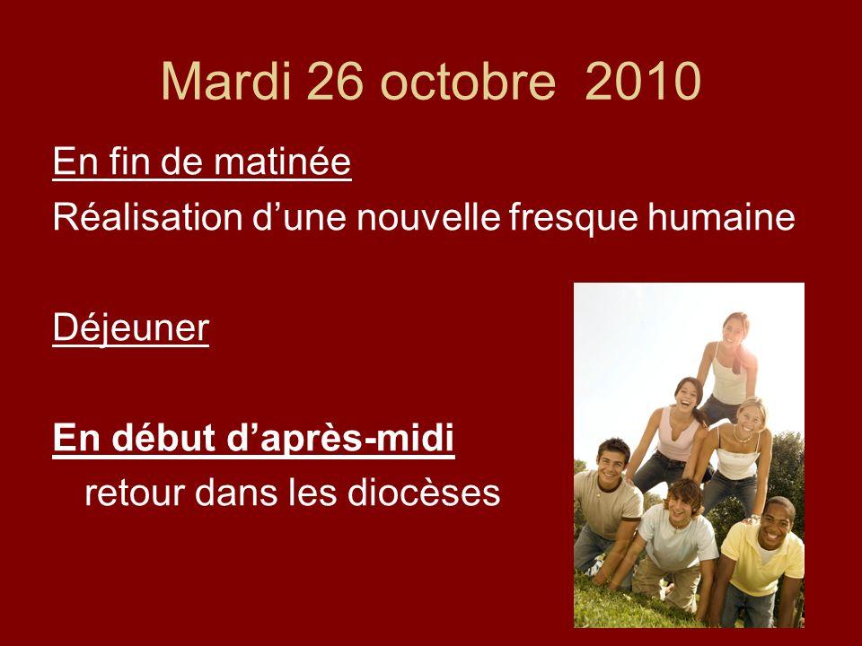 Mardi 26 octobre 2010 En fin de matinée Réalisation dune nouvelle fresque humaine Déjeuner En début daprès-midi retour dans les diocèses