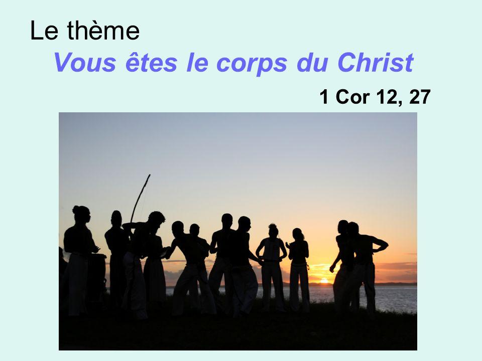 Le thème Vous êtes le corps du Christ 1 Cor 12, 27