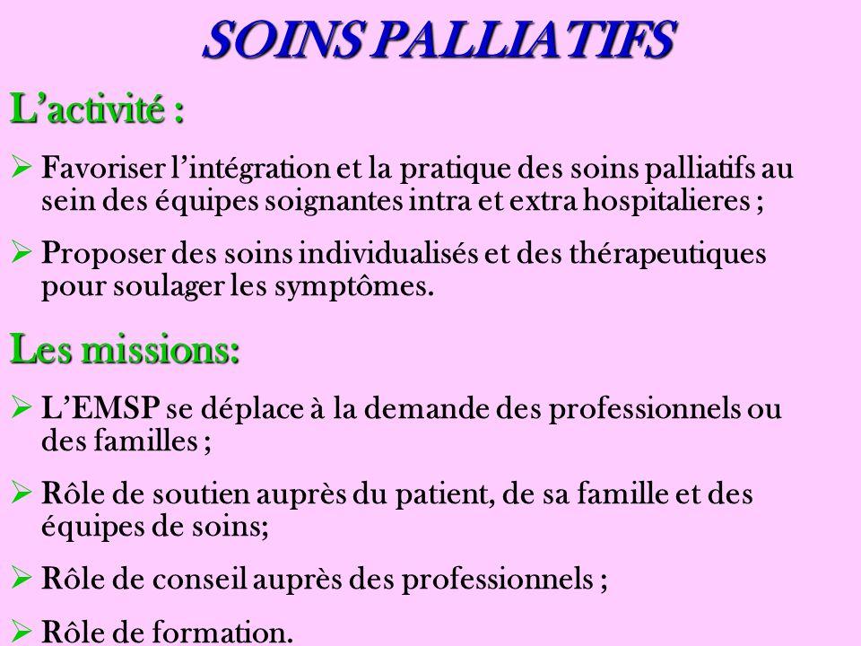 SOINS PALLIATIFS Lactivité : Favoriser lintégration et la pratique des soins palliatifs au sein des équipes soignantes intra et extra hospitalieres ;