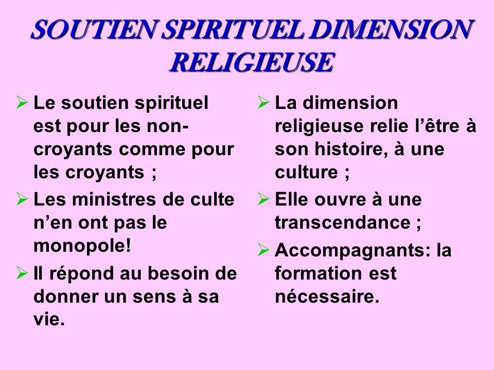 SOUTIEN SPIRITUEL DIMENSION RELIGIEUSE Le soutien spirituel est pour les non- croyants comme pour les croyants ; Les ministres de culte nen ont pas le