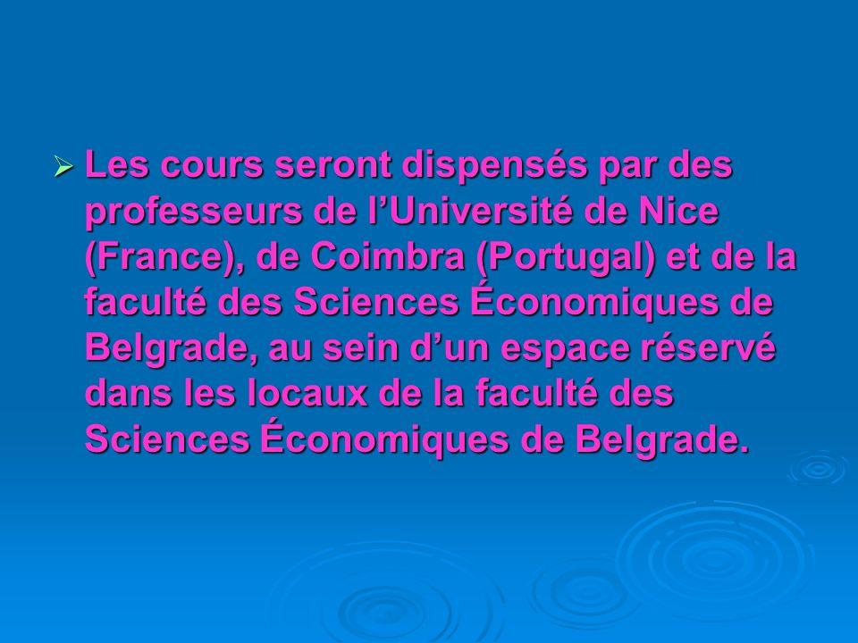Les cours seront dispensés par des professeurs de lUniversité de Nice (France), de Coimbra (Portugal) et de la faculté des Sciences Économiques de Belgrade, au sein dun espace réservé dans les locaux de la faculté des Sciences Économiques de Belgrade.