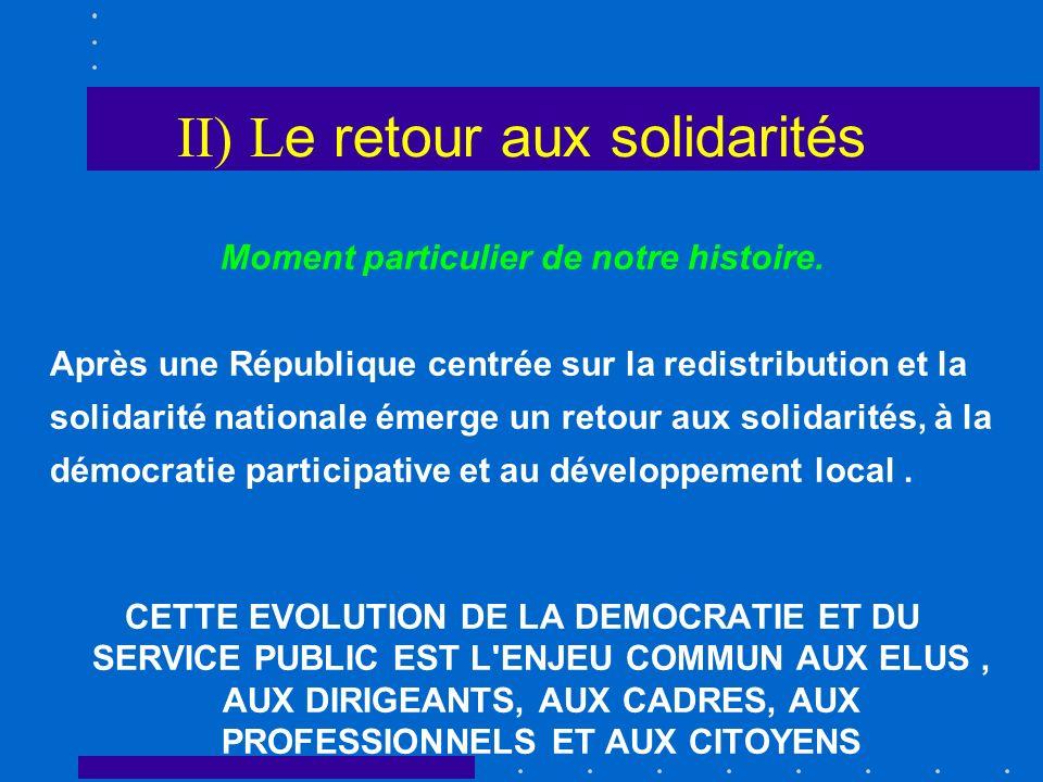 II) L e retour aux solidarités Moment particulier de notre histoire. Après une République centrée sur la redistribution et la solidarité nationale éme