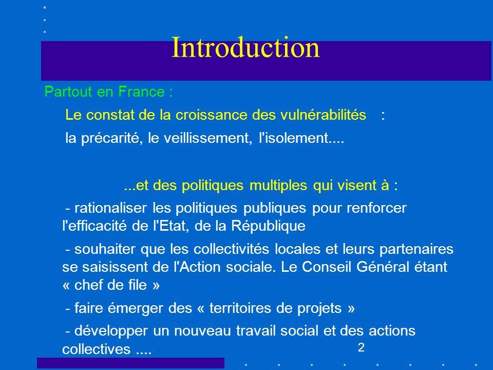 2 Introduction Partout en France : Le constat de la croissance des vulnérabilités : la précarité, le veillissement, l'isolement.......et des politique