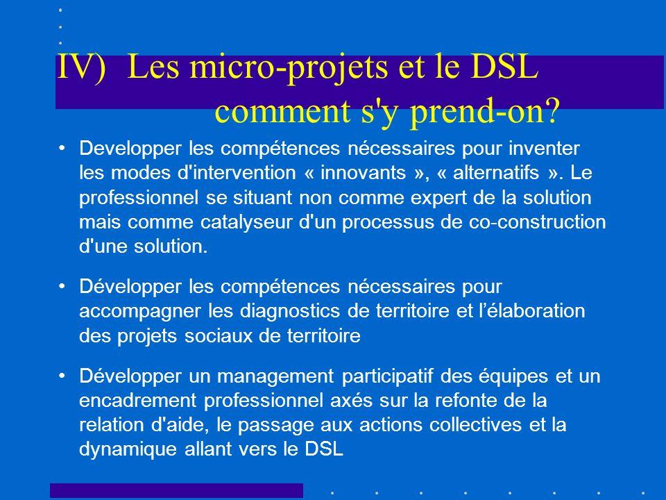 IV) Les micro-projets et le DSL comment s'y prend-on? Developper les compétences nécessaires pour inventer les modes d'intervention « innovants », « a