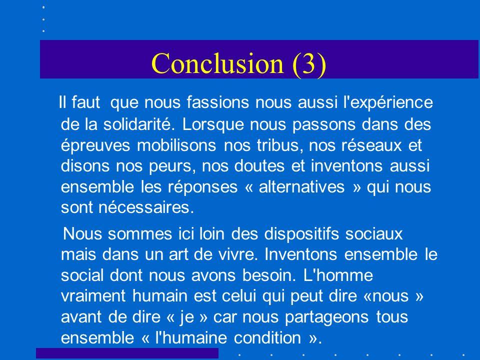 Conclusion (3) Il faut que nous fassions nous aussi l'expérience de la solidarité. Lorsque nous passons dans des épreuves mobilisons nos tribus, nos r