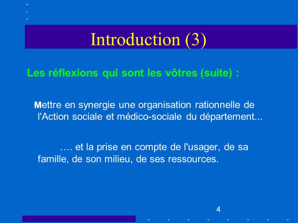 4 Introduction (3) Les réflexions qui sont les vôtres (suite) : M ettre en synergie une organisation rationnelle de l'Action sociale et médico-sociale