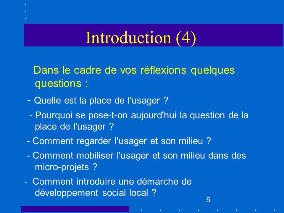 5 Introduction (4) Dans le cadre de vos réflexions quelques questions : - Quelle est la place de l'usager ? - Pourquoi se pose-t-on aujourd'hui la que