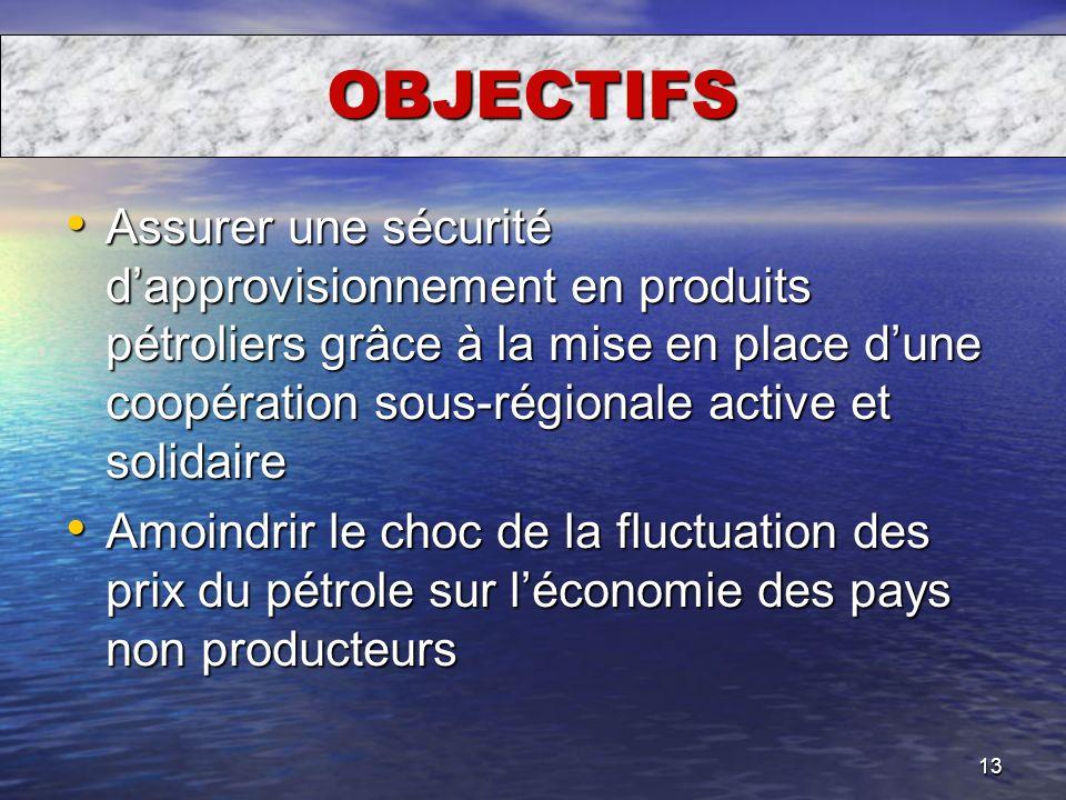 13 Assurer une sécurité dapprovisionnement en produits pétroliers grâce à la mise en place dune coopération sous-régionale active et solidaire Assurer
