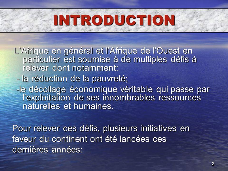 2 INTRODUCTION LAfrique en général et lAfrique de lOuest en particulier est soumise à de multiples défis à relever dont notamment: - la réduction de l