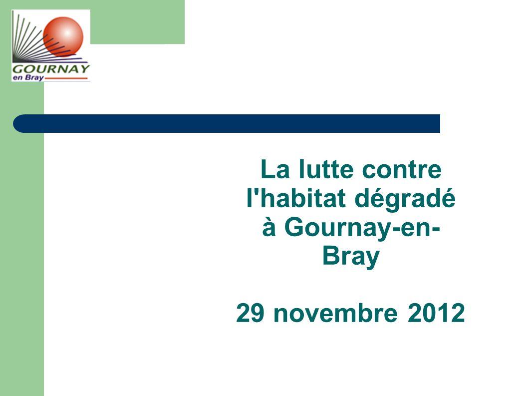 La lutte contre l habitat dégradé à Gournay-en- Bray 29 novembre 2012