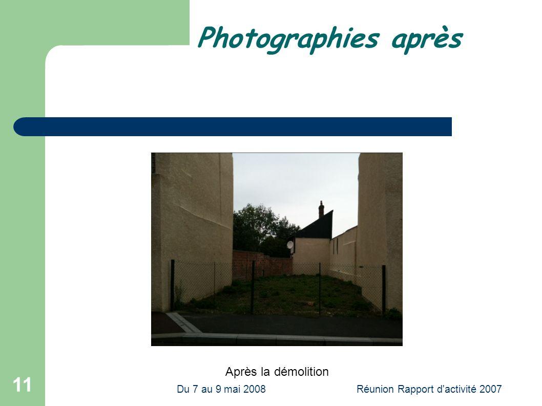 Du 7 au 9 mai 2008Réunion Rapport d activité 2007 11 Photographies après Après la démolition