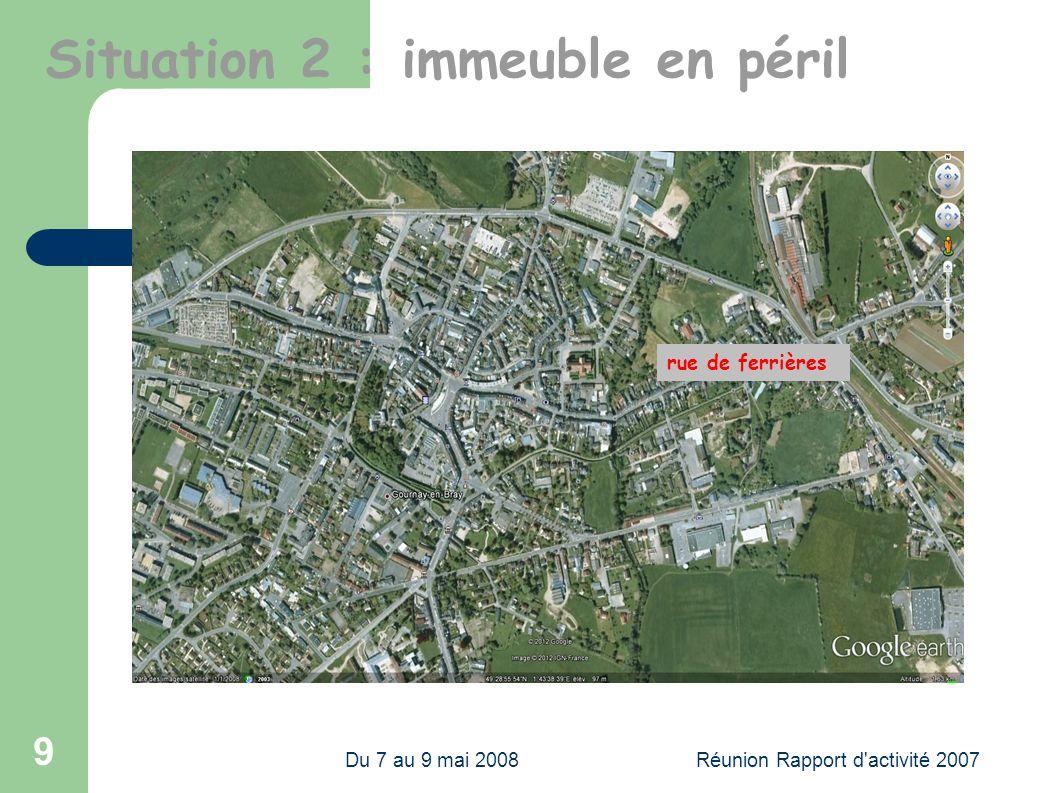 Du 7 au 9 mai 2008Réunion Rapport d activité 2007 9 rue de ferrières Situation 2 : immeuble en péril