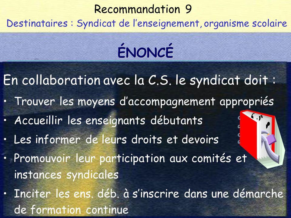 Recommandation 9 Destinataires : Syndicat de lenseignement, organisme scolaire En collaboration avec la C.S.