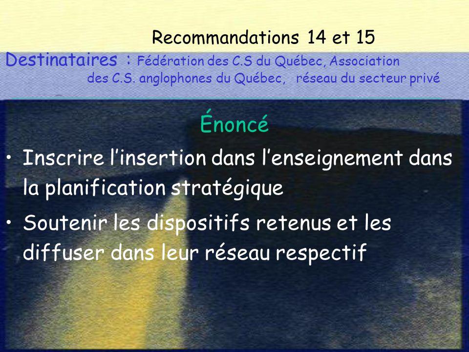 Recommandations 14 et 15 Destinataires : Fédération des C.S du Québec, Association des C.S.