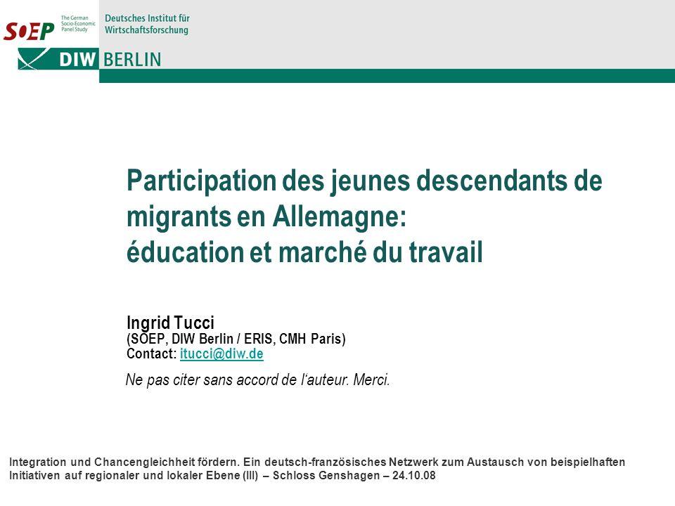 Participation des jeunes descendants de migrants en Allemagne: éducation et marché du travail Ingrid Tucci (SOEP, DIW Berlin / ERIS, CMH Paris) Contac