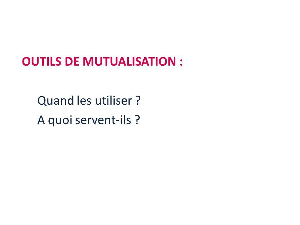 OUTILS DE MUTUALISATION : Quand les utiliser ? A quoi servent-ils ?