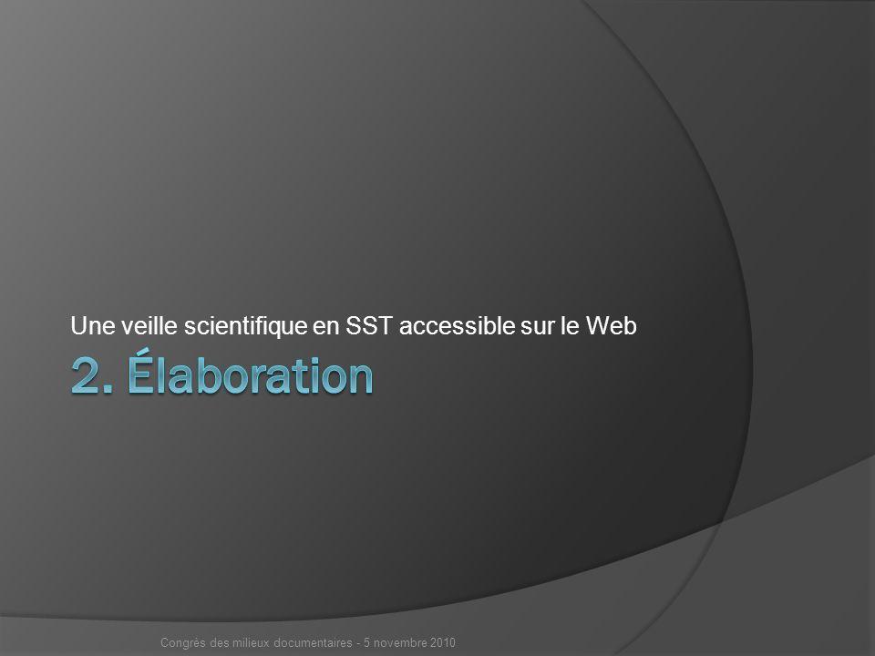 Une veille scientifique en SST accessible sur le Web Congrès des milieux documentaires - 5 novembre 2010
