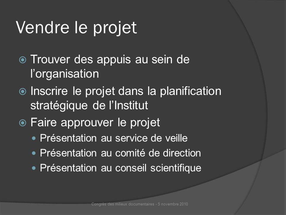 Vendre le projet Trouver des appuis au sein de lorganisation Inscrire le projet dans la planification stratégique de lInstitut Faire approuver le proj