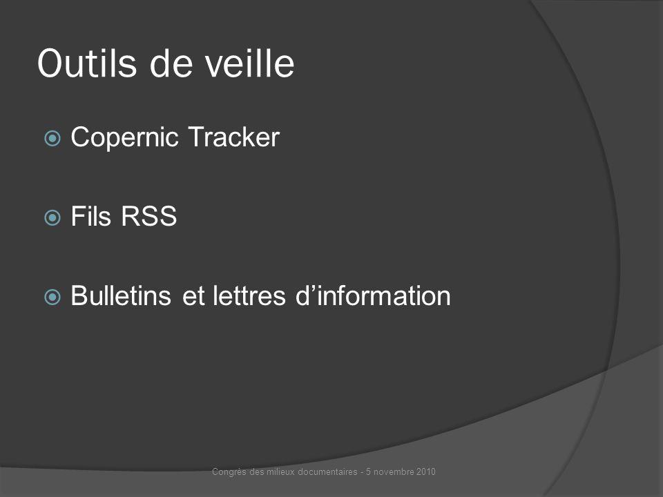 Outils de veille Copernic Tracker Fils RSS Bulletins et lettres dinformation Congrès des milieux documentaires - 5 novembre 2010