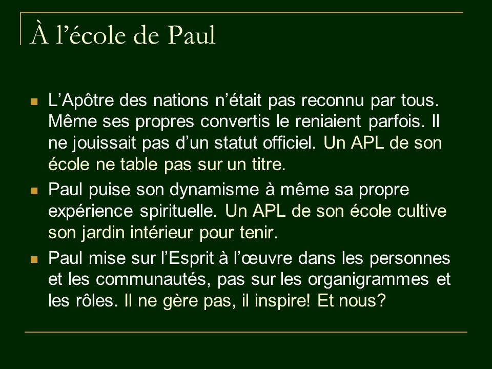 À lécole de Paul LApôtre des nations nétait pas reconnu par tous. Même ses propres convertis le reniaient parfois. Il ne jouissait pas dun statut offi