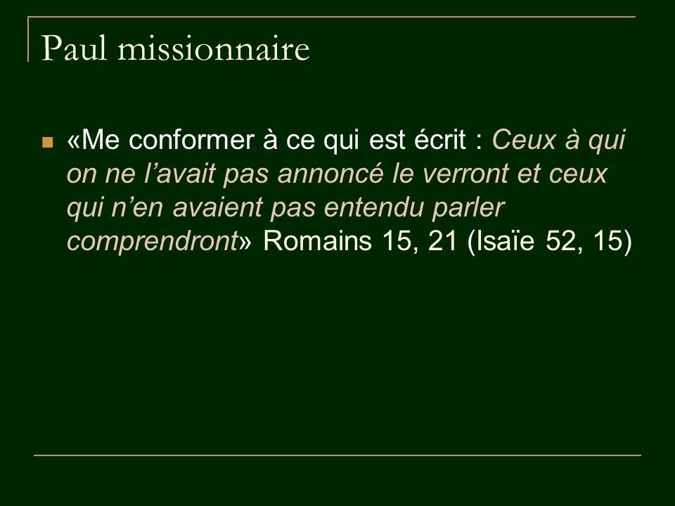 Paul missionnaire «Me conformer à ce qui est écrit : Ceux à qui on ne lavait pas annoncé le verront et ceux qui nen avaient pas entendu parler compren