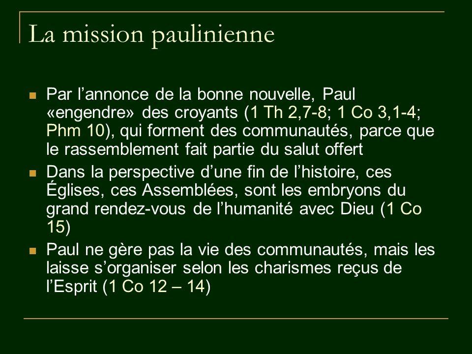 La mission paulinienne Par lannonce de la bonne nouvelle, Paul «engendre» des croyants (1 Th 2,7-8; 1 Co 3,1-4; Phm 10), qui forment des communautés,