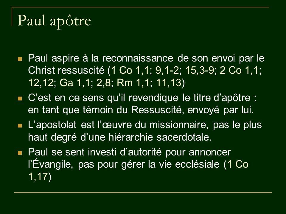 Paul apôtre Paul aspire à la reconnaissance de son envoi par le Christ ressuscité (1 Co 1,1; 9,1-2; 15,3-9; 2 Co 1,1; 12,12; Ga 1,1; 2,8; Rm 1,1; 11,1