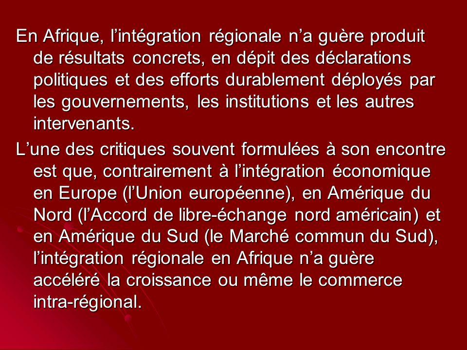 En Afrique, lintégration régionale na guère produit de résultats concrets, en dépit des déclarations politiques et des efforts durablement déployés par les gouvernements, les institutions et les autres intervenants.