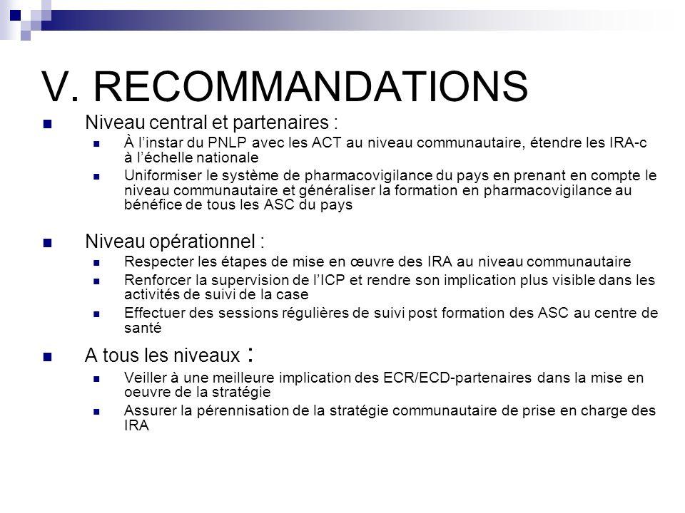 V. RECOMMANDATIONS Niveau central et partenaires : À linstar du PNLP avec les ACT au niveau communautaire, étendre les IRA-c à léchelle nationale Unif