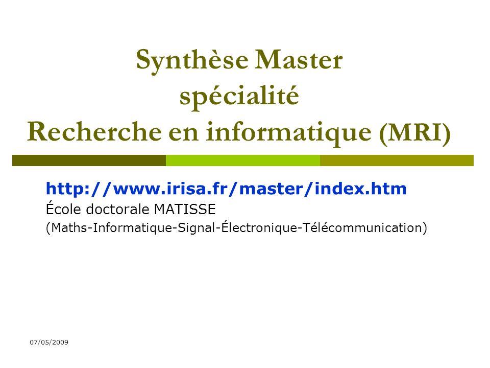 07/05/2009 Synthèse Master spécialité Recherche en informatique (MRI) http://www.irisa.fr/master/index.htm École doctorale MATISSE (Maths-Informatique-Signal-Électronique-Télécommunication)