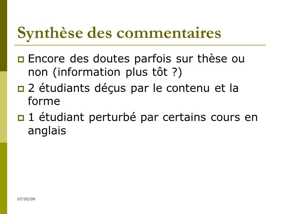 07/05/09 Synthèse des commentaires Encore des doutes parfois sur thèse ou non (information plus tôt ) 2 étudiants déçus par le contenu et la forme 1 étudiant perturbé par certains cours en anglais