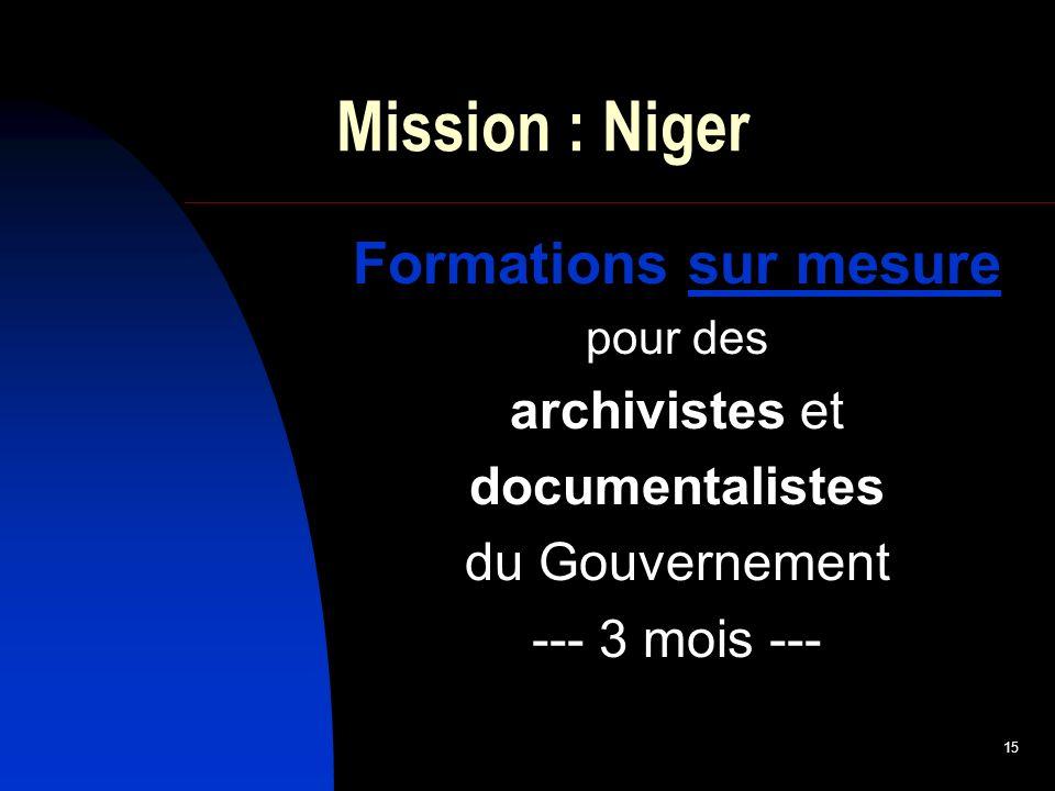 15 Mission : Niger Formations sur mesure pour des archivistes et documentalistes du Gouvernement --- 3 mois ---