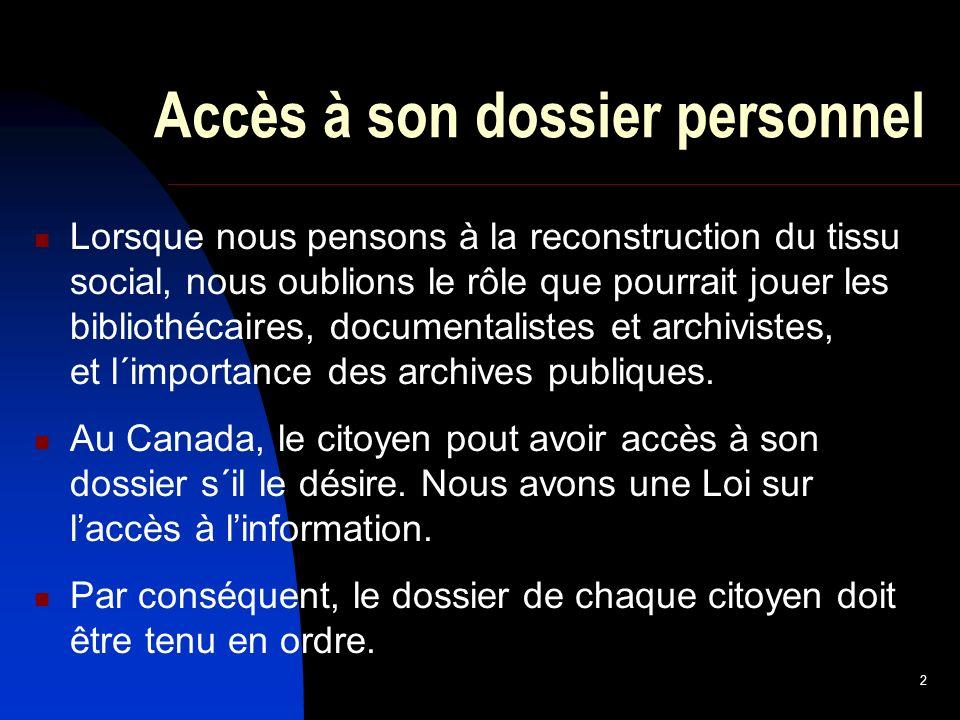 2 Accès à son dossier personnel Lorsque nous pensons à la reconstruction du tissu social, nous oublions le rôle que pourrait jouer les bibliothécaires, documentalistes et archivistes, et l´importance des archives publiques.