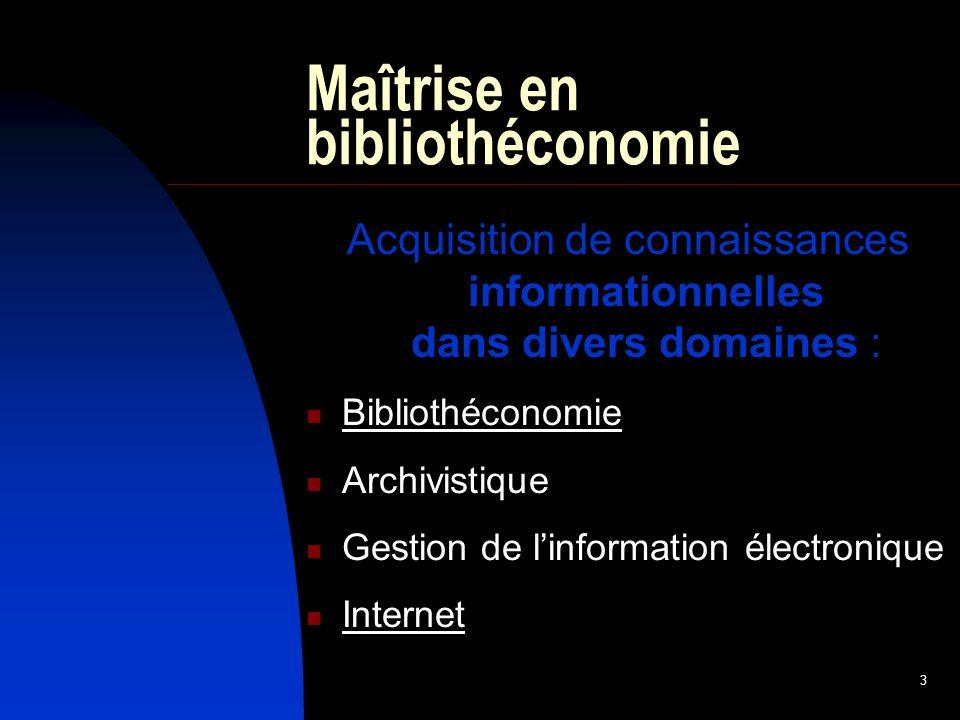 3 Maîtrise en bibliothéconomie Acquisition de connaissances informationnelles dans divers domaines : Bibliothéconomie Archivistique Gestion de linformation électronique Internet