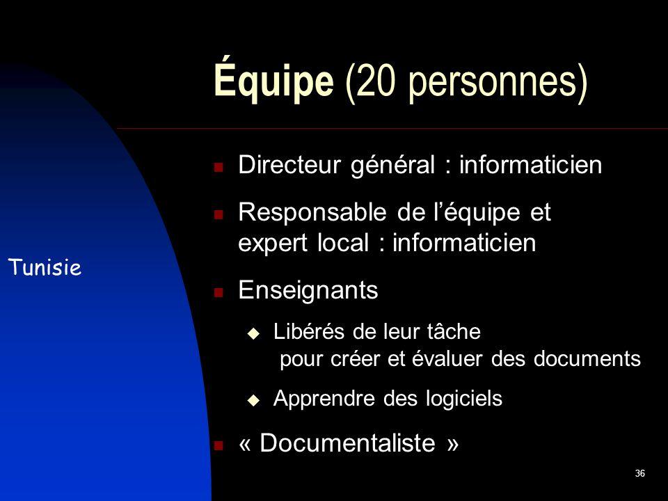36 Équipe (20 personnes) Directeur général : informaticien Responsable de léquipe et expert local : informaticien Enseignants Libérés de leur tâche pour créer et évaluer des documents Apprendre des logiciels « Documentaliste » Tunisie