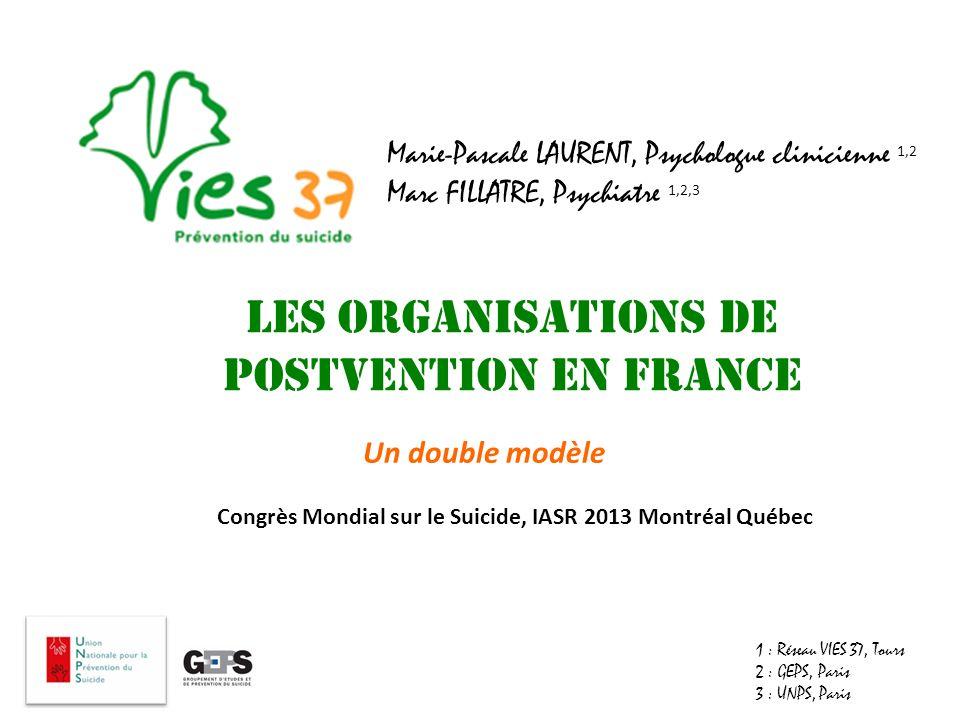Un double modèle Les organisations de postvention en France Marie-Pascale LAURENT, Psychologue clinicienne 1,2 Marc FILLATRE, Psychiatre 1,2,3 1 : Rés