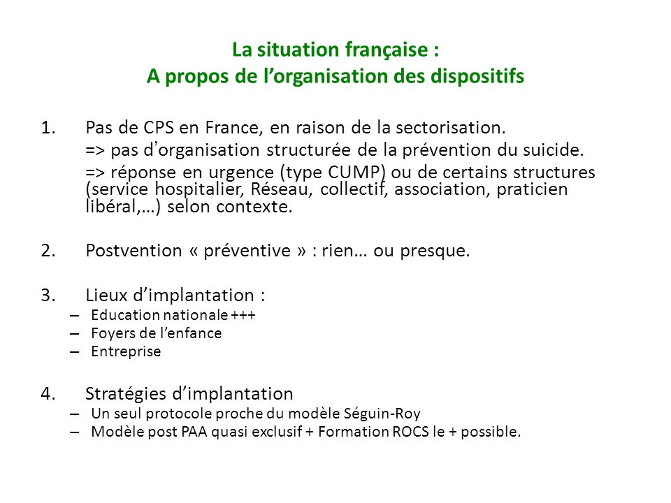 1.Pas de CPS en France, en raison de la sectorisation. => pas dorganisation structurée de la prévention du suicide. => réponse en urgence (type CUMP)